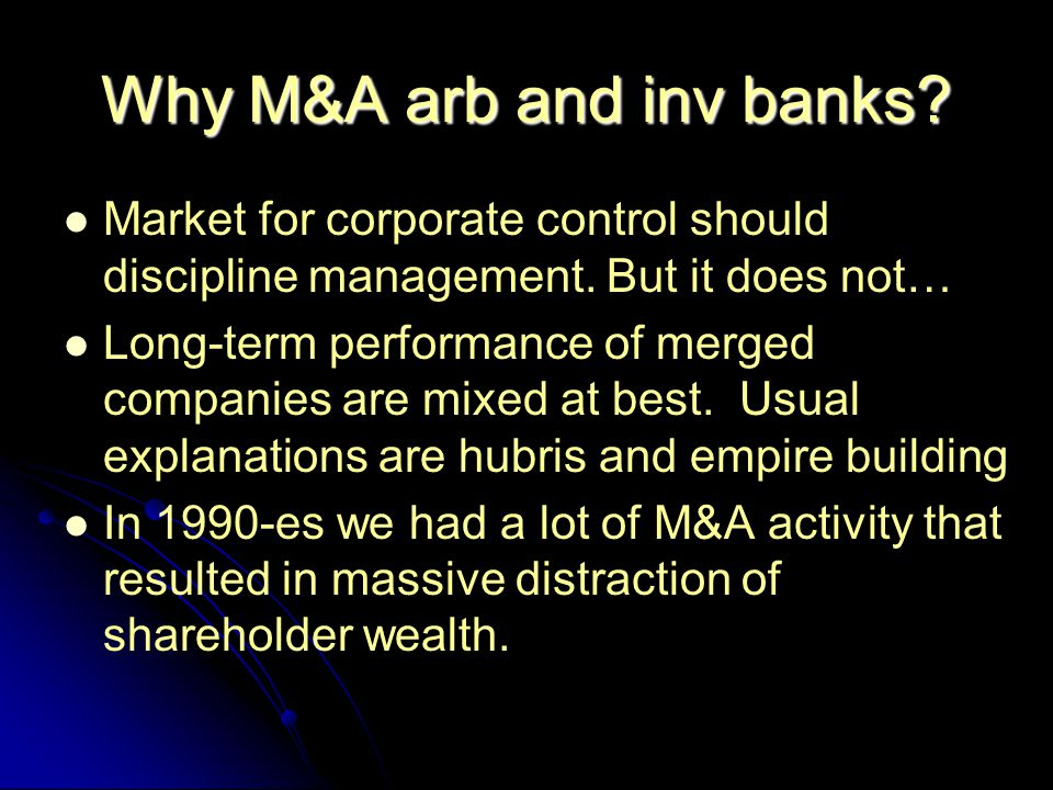 Why M&A arb and inv banks. Market for corporate control should discipline management.