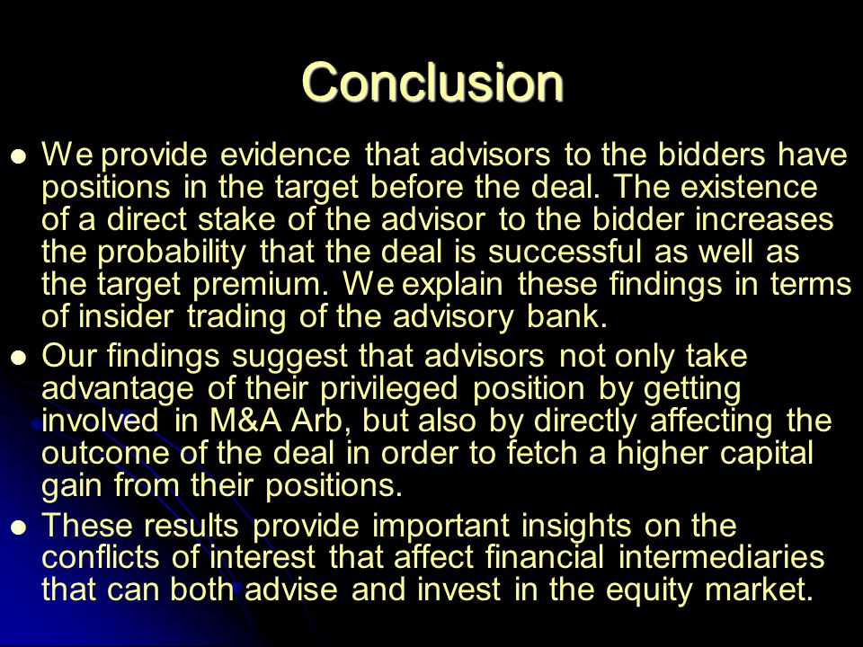 Conclusion We provide evidence that advisors to the bidders have positions in the target before the deal.