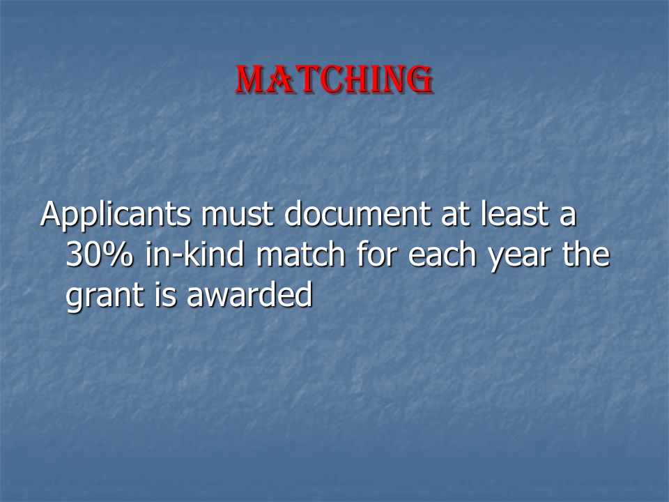 Matching Applicants must document at least a 30% in-kind match for each year the grant is awarded