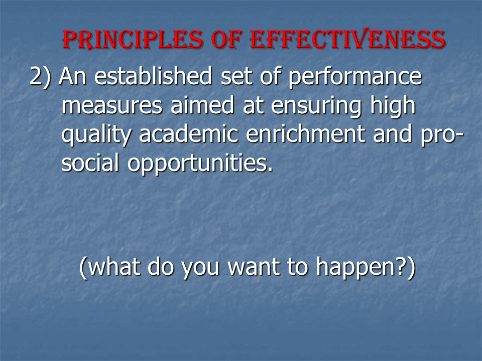 Principles of Effectiveness 2) An established set of performance measures aimed at ensuring high quality academic enrichment and pro- social opportuni