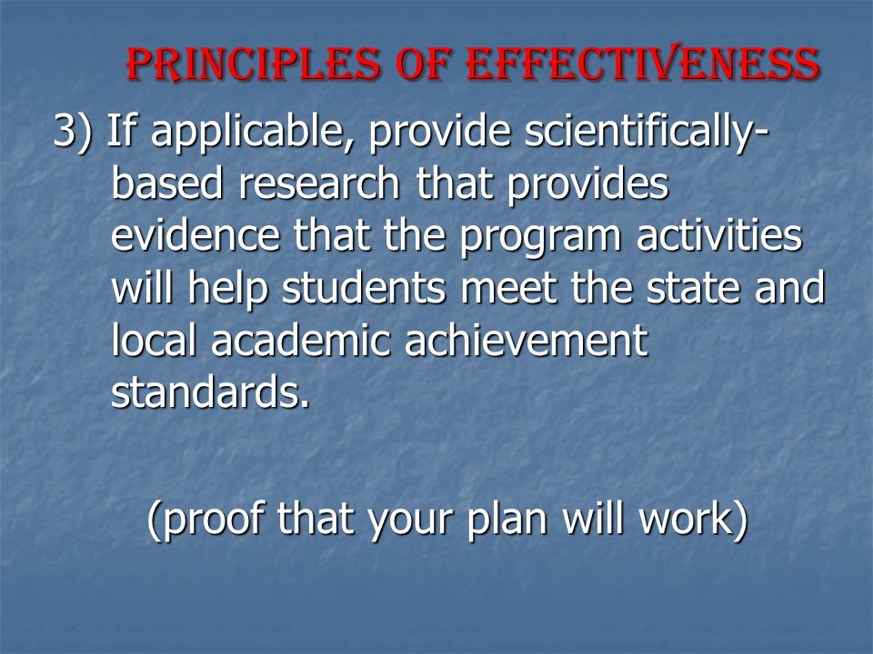 Principles of Effectiveness Principles of Effectiveness 3) If applicable, provide scientifically- based research that provides evidence that the progr