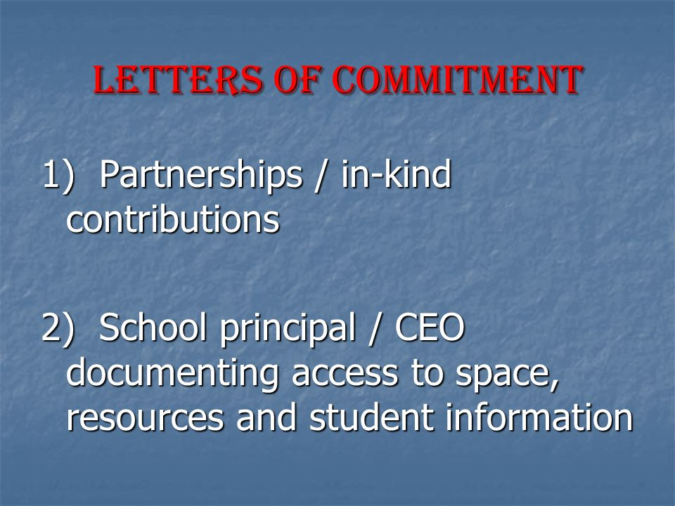 Letters of Commitment 1) Partnerships / in-kind contributions 2) School principal / CEO documenting access to space, resources and student information
