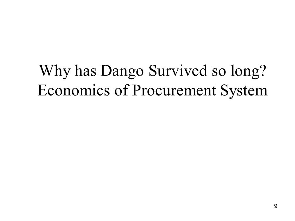 9 Why has Dango Survived so long? Economics of Procurement System