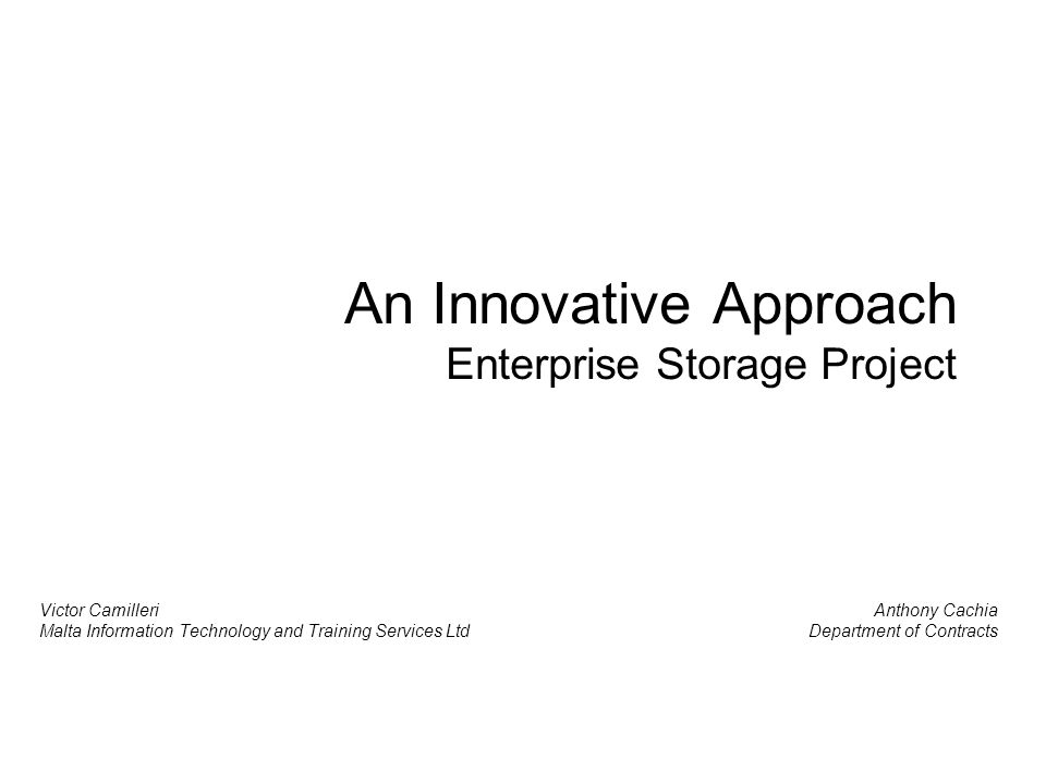 An Innovative Approach Enterprise Storage Project Victor Camilleri Malta Information Technology and Training Services Ltd Anthony Cachia Department of