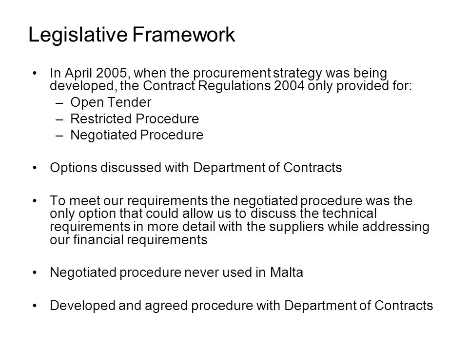 Legislative Framework In April 2005, when the procurement strategy was being developed, the Contract Regulations 2004 only provided for: –Open Tender