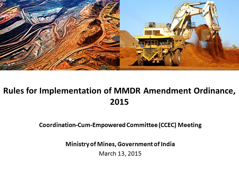 Coordination-Cum-Empowered Committee (CCEC) Meeting Ministry of Mines, Government of India March 13, 2015 Rules for Implementation of MMDR Amendment O