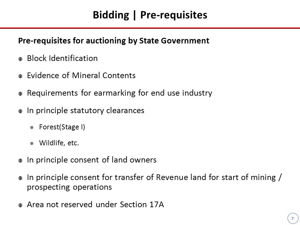 7 Bidding | Pre-requisites Pre-requisites for auctioning by State Government  Block Identification  Evidence of Mineral Contents  Requirements for