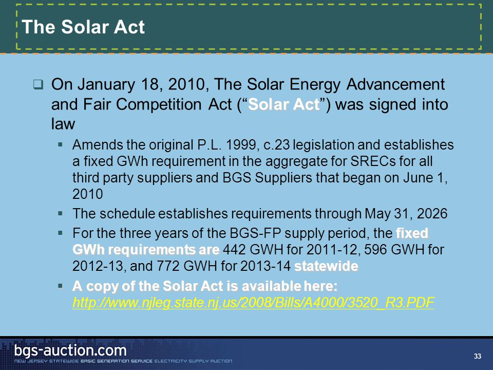 "33 The Solar Act Solar Act  On January 18, 2010, The Solar Energy Advancement and Fair Competition Act (""Solar Act"") was signed into law  Amends the"