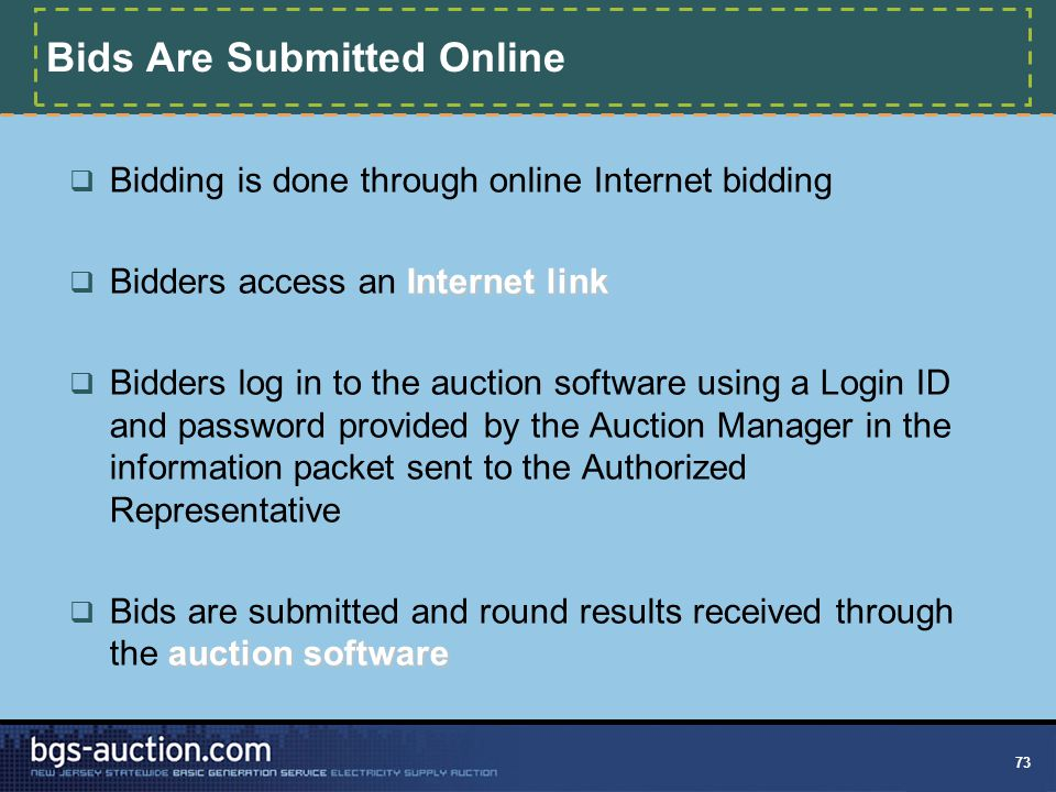 73 Bids Are Submitted Online  Bidding is done through online Internet bidding Internet link  Bidders access an Internet link  Bidders log in to the