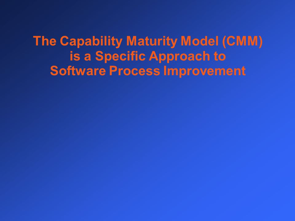 The Capability Maturity Model (CMM) is a Specific Approach to Software Process Improvement
