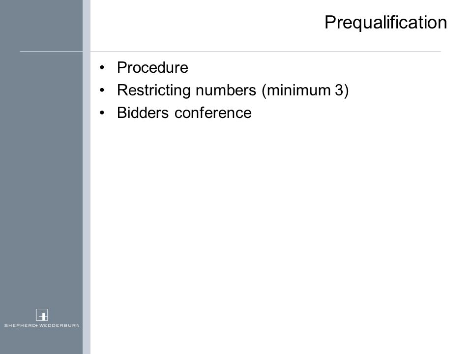 Prequalification Procedure Restricting numbers (minimum 3) Bidders conference