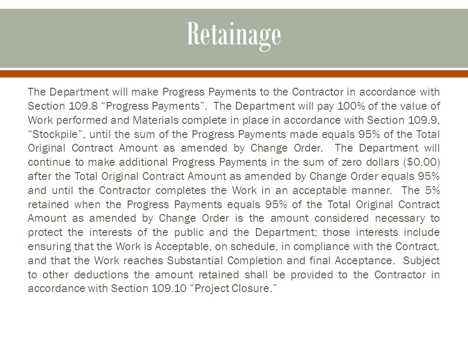 Retainage The Department will make Progress Payments to the Contractor in accordance with Section 109.8 Progress Payments .