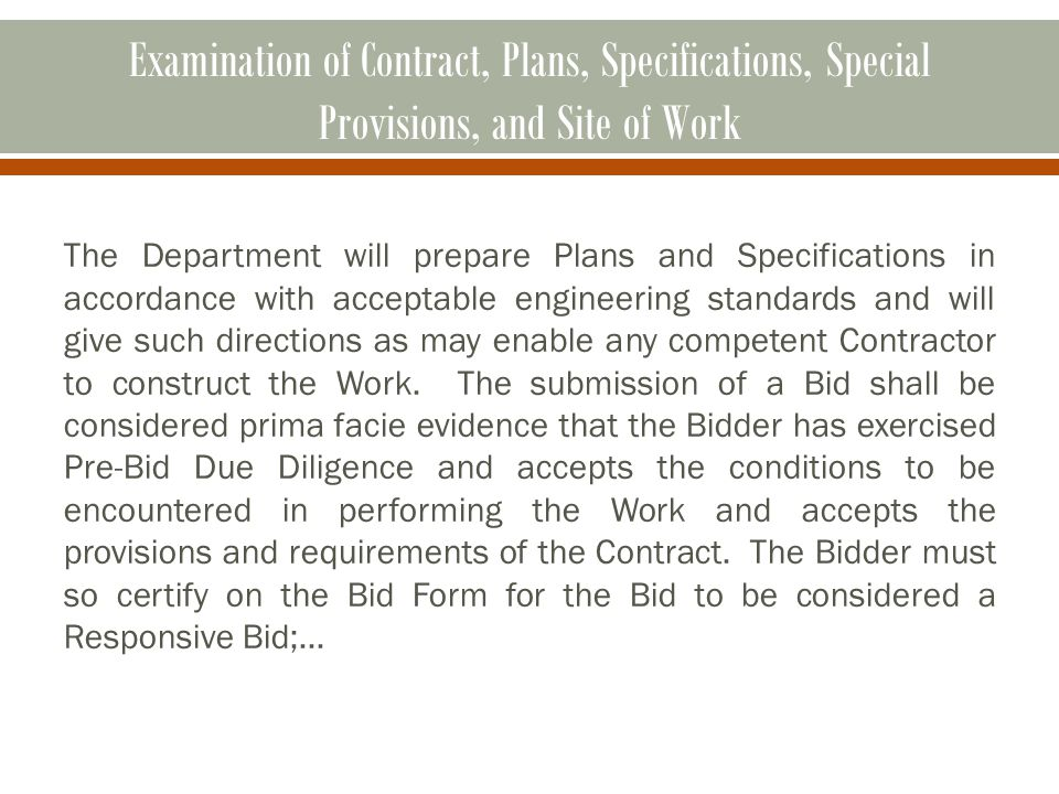 Examination of Contract, Plans, Specifications, Special Provisions, and Site of Work The Department will prepare Plans and Specifications in accordance with acceptable engineering standards and will give such directions as may enable any competent Contractor to construct the Work.