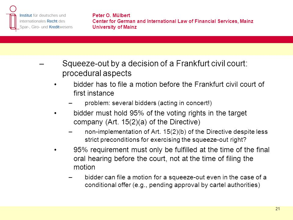 Peter O. Mülbert Center for German and International Law of Financial Services, Mainz University of Mainz 21 –Squeeze-out by a decision of a Frankfurt