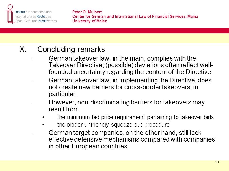 Peter O. Mülbert Center for German and International Law of Financial Services, Mainz University of Mainz 23 X. Concluding remarks –German takeover la