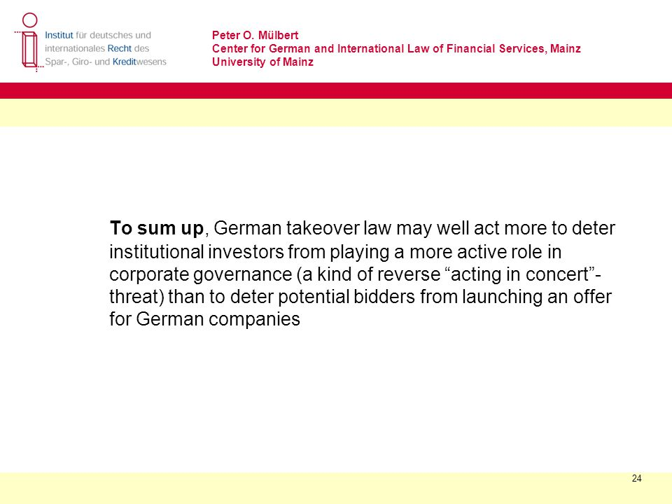Peter O. Mülbert Center for German and International Law of Financial Services, Mainz University of Mainz 24 To sum up, German takeover law may well a