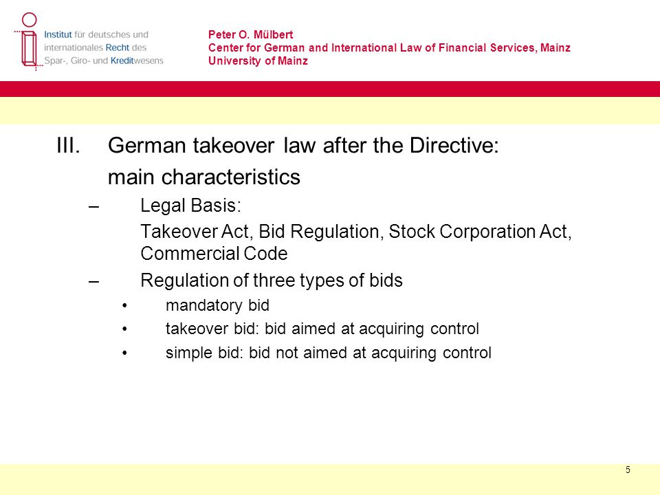Peter O. Mülbert Center for German and International Law of Financial Services, Mainz University of Mainz 5 III. German takeover law after the Directi