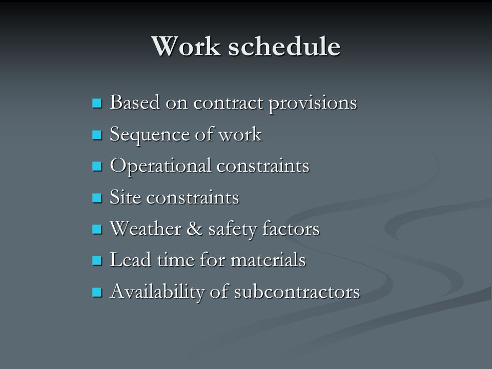 Work schedule Based on contract provisions Based on contract provisions Sequence of work Sequence of work Operational constraints Operational constrai