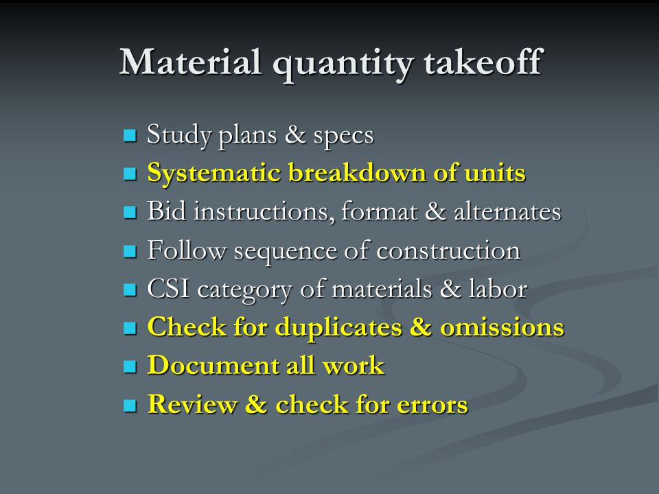 Material quantity takeoff Study plans & specs Study plans & specs Systematic breakdown of units Systematic breakdown of units Bid instructions, format