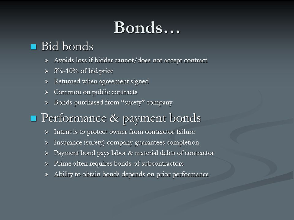 Bonds… Bid bonds Bid bonds  Avoids loss if bidder cannot/does not accept contract  5%-10% of bid price  Returned when agreement signed  Common on