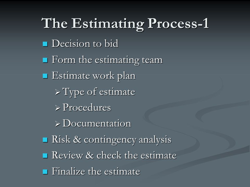 The Estimating Process-1 Decision to bid Decision to bid Form the estimating team Form the estimating team Estimate work plan Estimate work plan  Typ