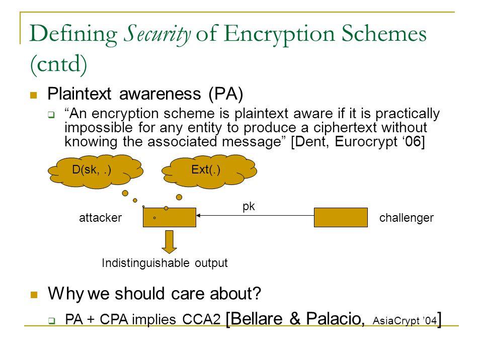 Enriching PA concept Defining PA*: two experiments challenger A pk D(sk,.) pk*, Enc(pk*, x) challenger Ext pk A pk*, x Any PPT machine can not distinguish pk*, x