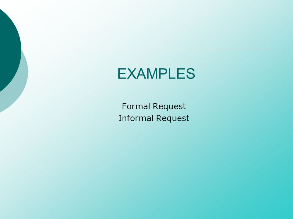 EXAMPLES Formal Request Informal Request