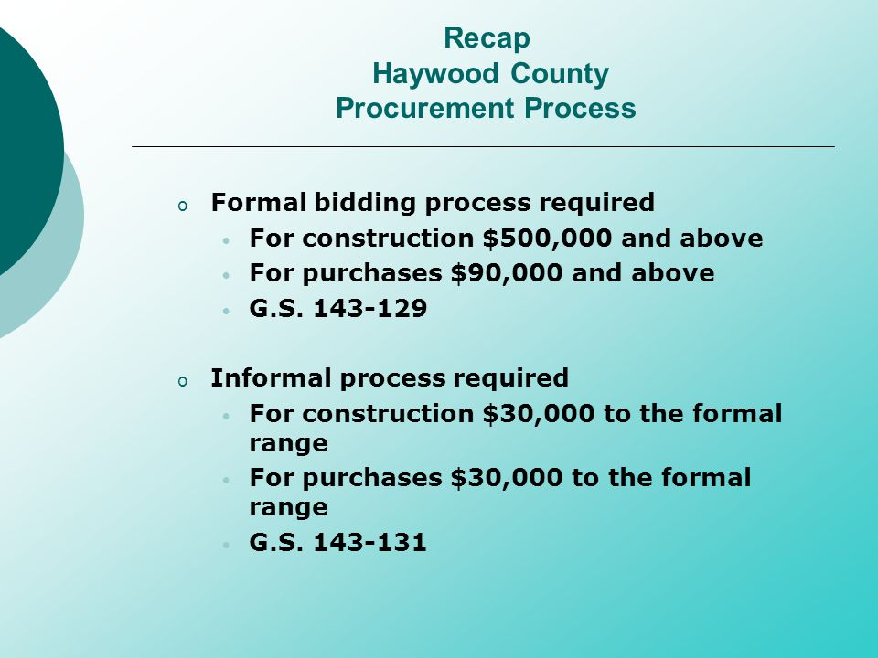 o Formal bidding process required For construction $500,000 and above For purchases $90,000 and above G.S.