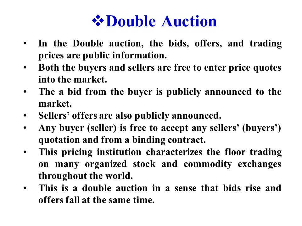  Double Auction In the Double auction, the bids, offers, and trading prices are public information.