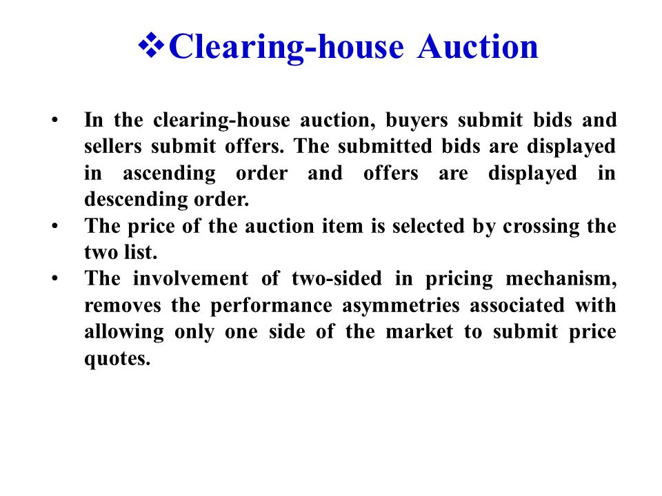  Clearing-house Auction In the clearing-house auction, buyers submit bids and sellers submit offers.