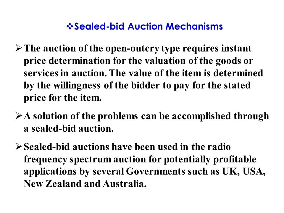  Sealed-bid Auction Mechanisms  The auction of the open-outcry type requires instant price determination for the valuation of the goods or services