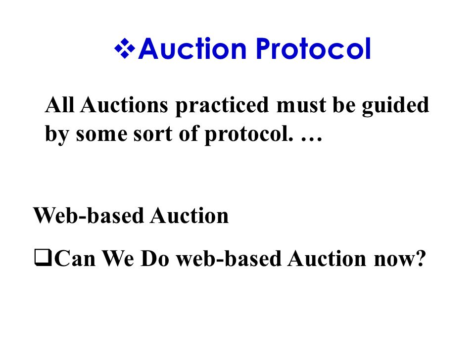  Auction Protocol Web-based Auction  Can We Do web-based Auction now.