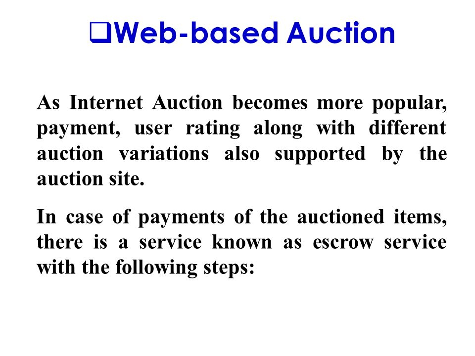  Web-based Auction As Internet Auction becomes more popular, payment, user rating along with different auction variations also supported by the auction site.