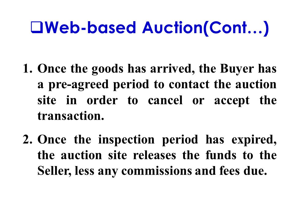  Web-based Auction(Cont…) 1.Once the goods has arrived, the Buyer has a pre-agreed period to contact the auction site in order to cancel or accept the transaction.