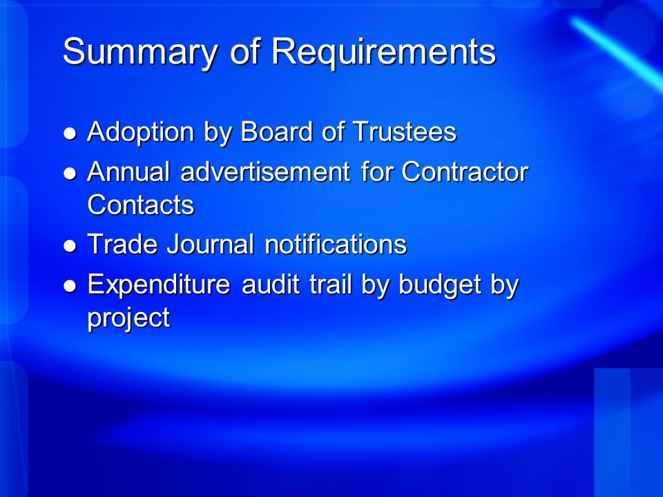 Summary of Requirements Adoption by Board of Trustees Adoption by Board of Trustees Annual advertisement for Contractor Contacts Annual advertisement for Contractor Contacts Trade Journal notifications Trade Journal notifications Expenditure audit trail by budget by project Expenditure audit trail by budget by project