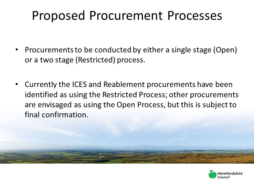 Proposed Procurement Processes Procurements to be conducted by either a single stage (Open) or a two stage (Restricted) process.