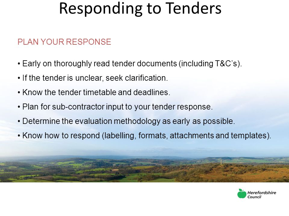 Responding to Tenders PLAN YOUR RESPONSE Early on thoroughly read tender documents (including T&C's).