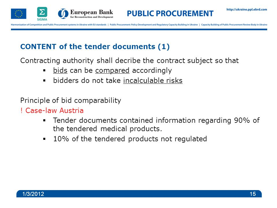 CONTENT of the tender documents (1) Contracting authority shall decribe the contract subject so that  bids can be compared accordingly  bidders do not take incalculable risks Principle of bid comparability .
