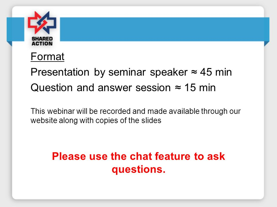 Please use the chat feature to ask questions Specific questions regarding the WA DOH RFP/RFA will be answered outside of the Webinar through direct email to WA DOH This webinar will be recorded and made available through our website along with copies of the slides Please remember to call-in to hear the audio for this webinar