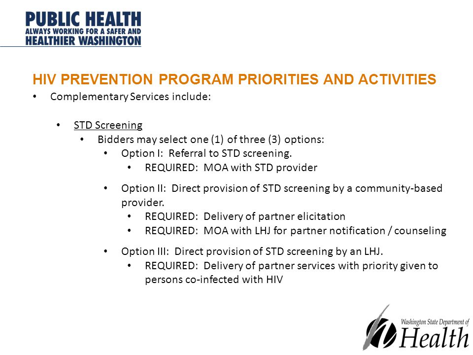 HIV PREVENTION PROGRAM PRIORITIES AND ACTIVITIES Complementary Services include: STD Screening Bidders may select one (1) of three (3) options: Option I: Referral to STD screening.