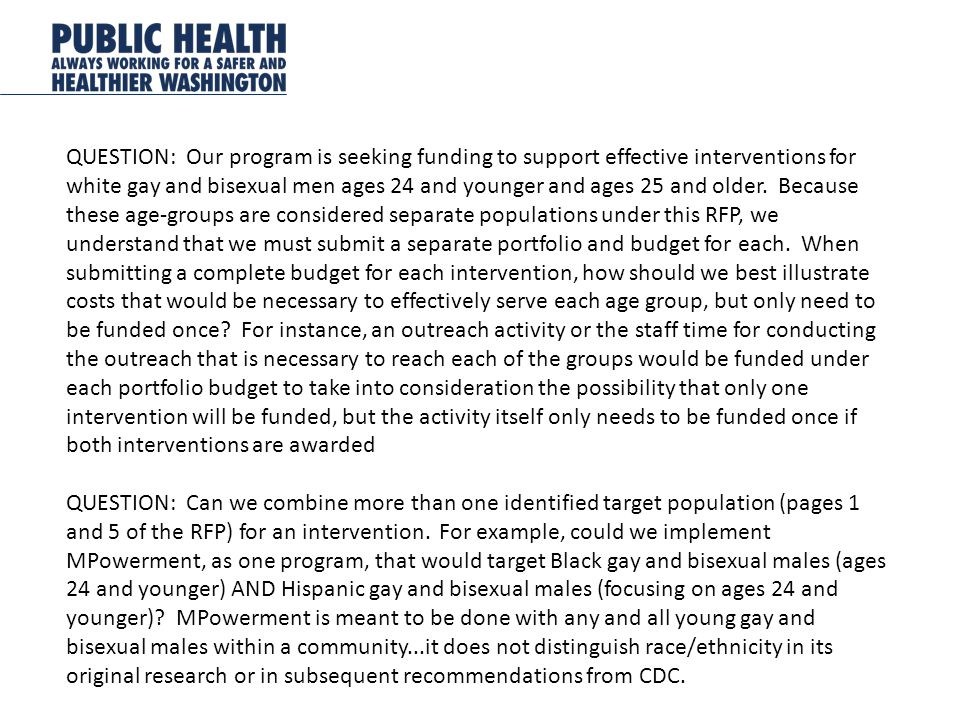 QUESTION: Our program is seeking funding to support effective interventions for white gay and bisexual men ages 24 and younger and ages 25 and older.