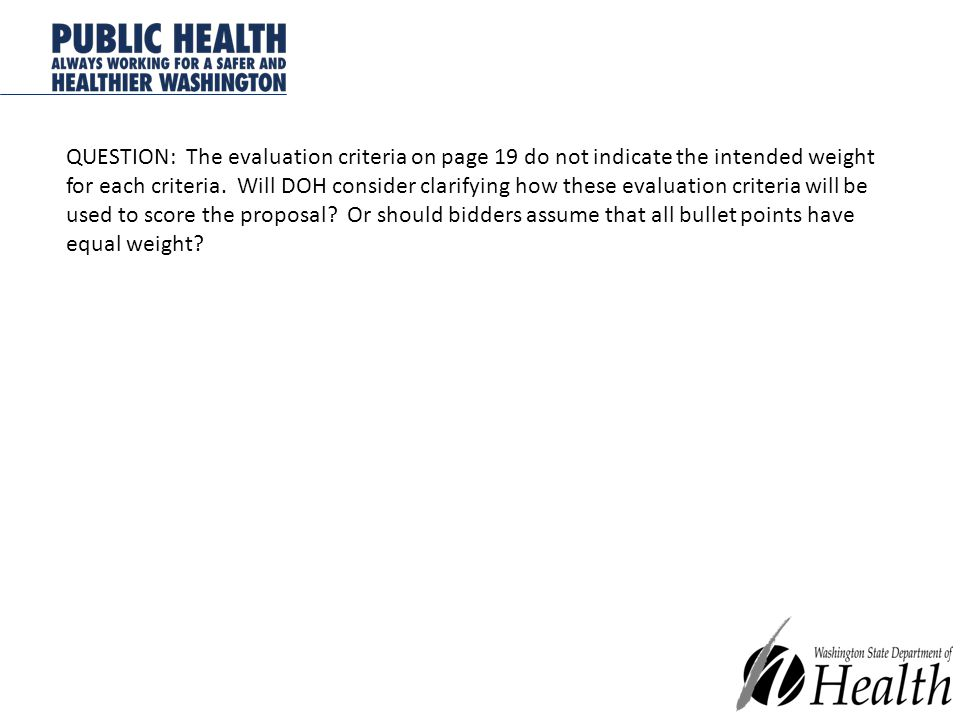 QUESTION: The evaluation criteria on page 19 do not indicate the intended weight for each criteria.