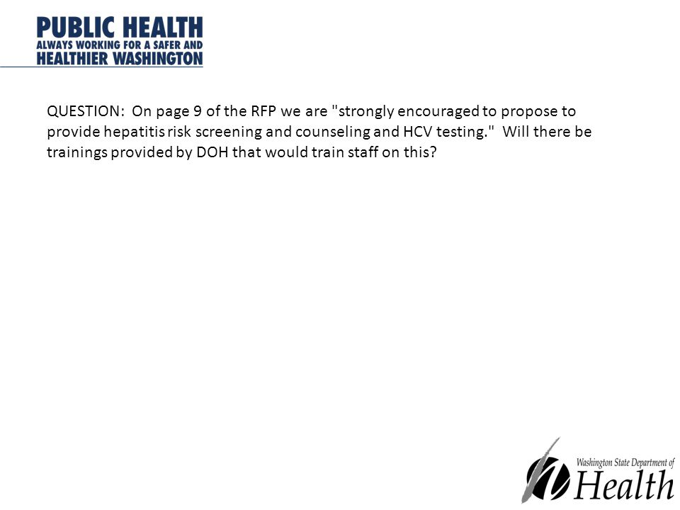 QUESTION: On page 9 of the RFP we are strongly encouraged to propose to provide hepatitis risk screening and counseling and HCV testing. Will there be trainings provided by DOH that would train staff on this