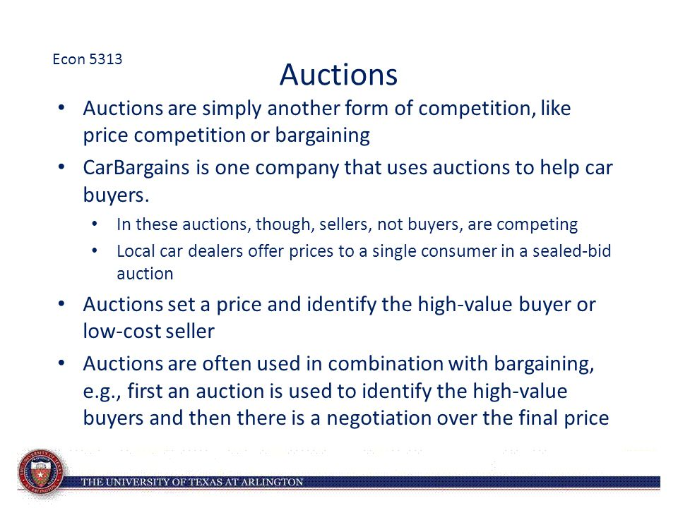 Auctions Auctions are simply another form of competition, like price competition or bargaining CarBargains is one company that uses auctions to help car buyers.