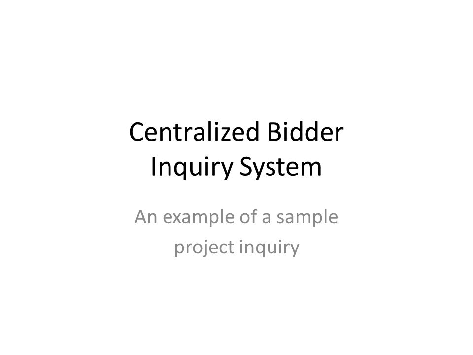 Centralized Bidder Inquiry System An example of a sample project inquiry