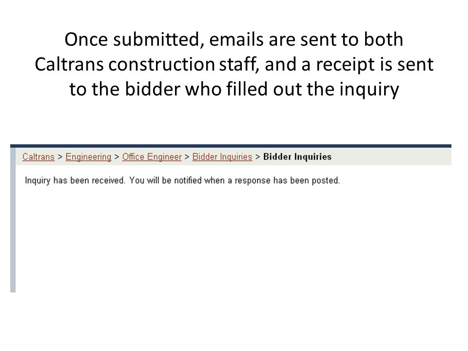 Once submitted, emails are sent to both Caltrans construction staff, and a receipt is sent to the bidder who filled out the inquiry