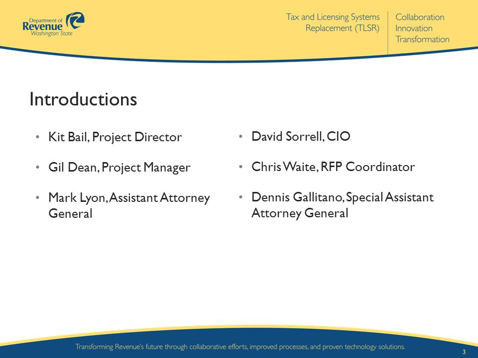3 Introductions Kit Bail, Project Director Gil Dean, Project Manager Mark Lyon, Assistant Attorney General David Sorrell, CIO Chris Waite, RFP Coordin