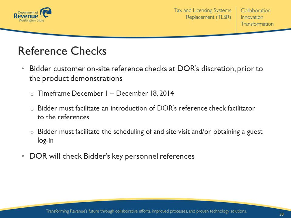 30 Reference Checks Bidder customer on-site reference checks at DOR's discretion, prior to the product demonstrations o Timeframe December 1 – Decembe