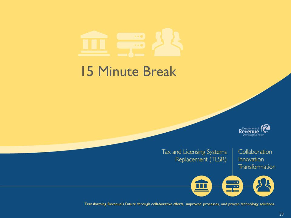 39 15 Minute Break Transforming Revenue's Future through collaborative efforts, improved processes, and proven technology solutions.
