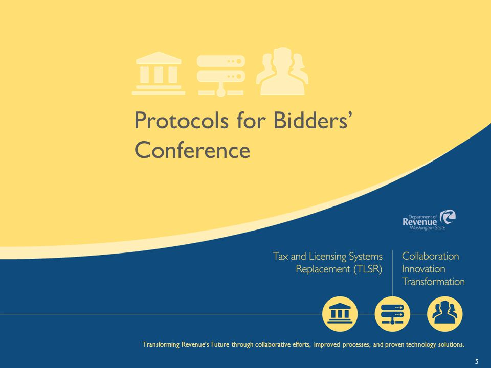 5 Protocols for Bidders' Conference Transforming Revenue's Future through collaborative efforts, improved processes, and proven technology solutions.